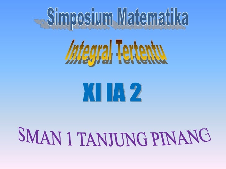 Integral tertentu adalah sebuah bilangan yang besarnya ditentukan denganmengambil limit penjumlahan Riemann, yang diasosia...