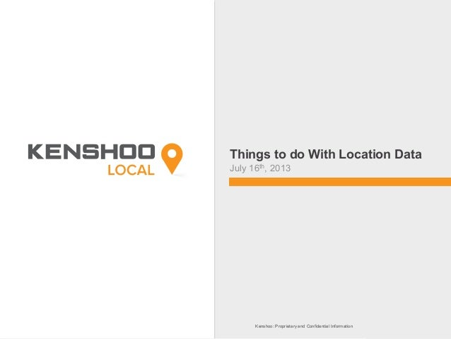 Kenshoo: Proprietary and Confidential InformationKenshoo: Proprietary and Confidential Information Things to do With Locat...