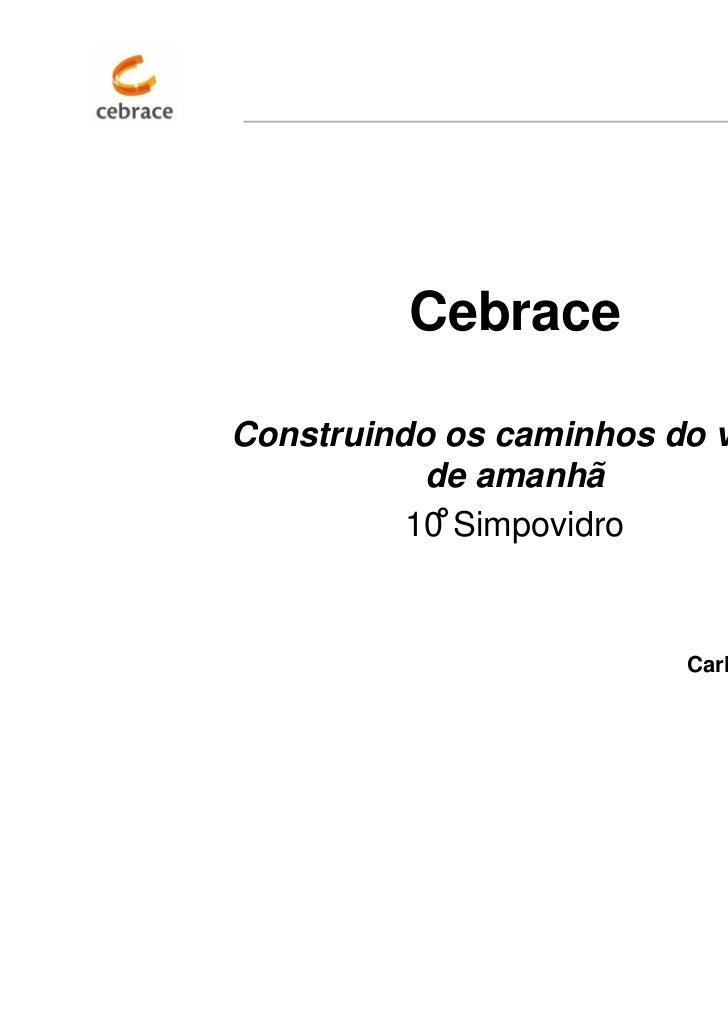 CebraceConstruindo os caminhos do vidro           de amanhã          10 Simpovidro                         Carlos Henrique...