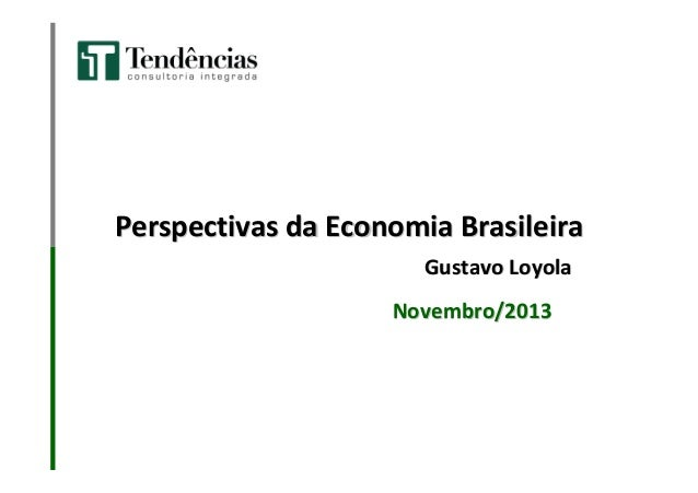 Perspectivas da Economia Brasileira Gustavo Loyola Novembro/2013