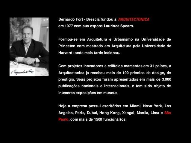 Bernardo Fort - Brescia fundou a em 1977 com sua esposa Laurinda Spears.  Formou-se em Arquitetura e Urbanismo na Universi...