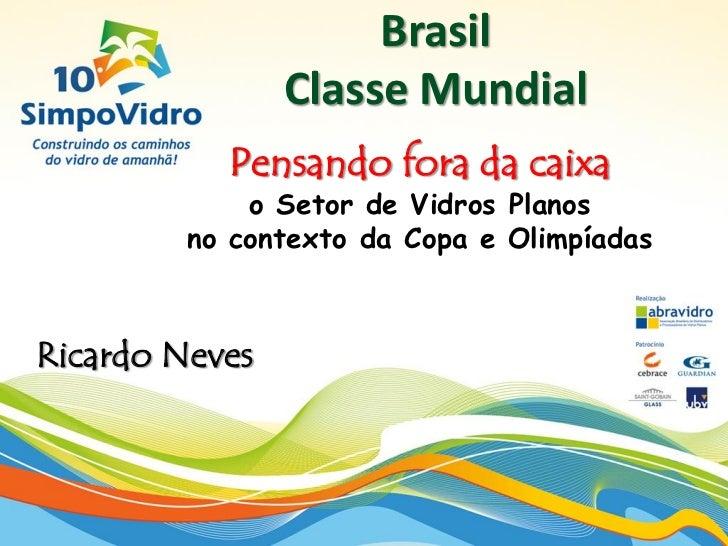 Brasil                Classe Mundial           Pensando fora da caixa             o Setor de Vidros Planos         no cont...