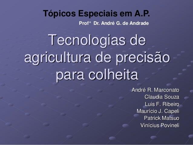 Tópicos Especiais em A.P.          Prof° Dr. André G. de Andrade    Tecnologias deagricultura de precisão     para colheit...