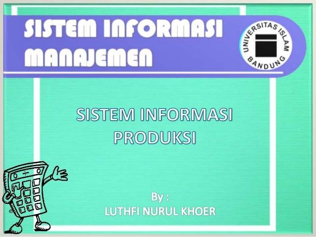  Pengertian Sistem Informasi Produksi  Komponen Model Produksi  Komponen Basis Data Produksi  Fungsi Sistem Informasi ...