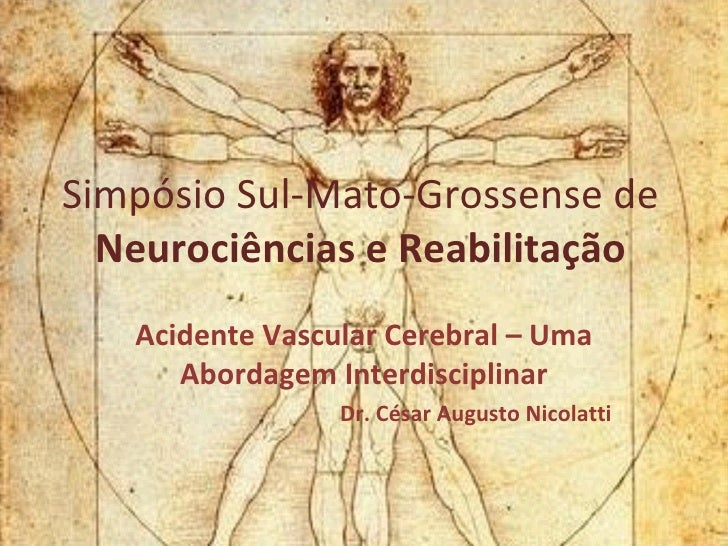 Simpósio Sul-Mato-Grossense de  Neurociências e Reabilitação Acidente Vascular Cerebral – Uma Abordagem Interdisciplinar D...