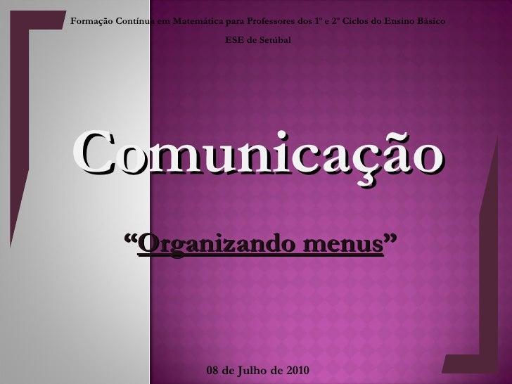 """Comunicação """" Organizando menus """" Formação Contínua em Matemática para Professores dos 1º e 2º Ciclos do Ensino Básico ESE..."""