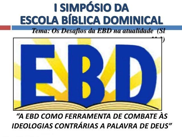 """Tema: Os Desafios da EBD na atualidade (Sl  11.3)  """"A EBD COMO FERRAMENTA DE COMBATE ÀS  IDEOLOGIAS CONTRÁRIAS A PALAVRA D..."""