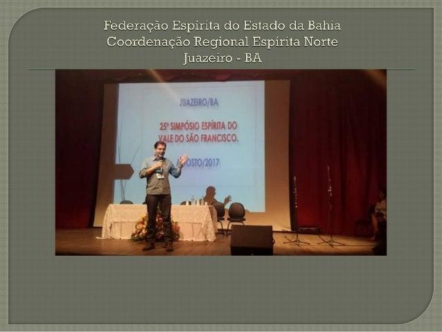 Federação Espírita do Estado da Bahia Coordenação Regional Espírita Norte Juazeiro - BA
