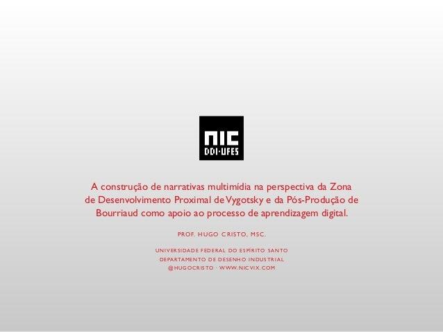 A construção de narrativas multimídia na perspectiva da Zona de Desenvolvimento Proximal deVygotsky e da Pós-Produção de B...