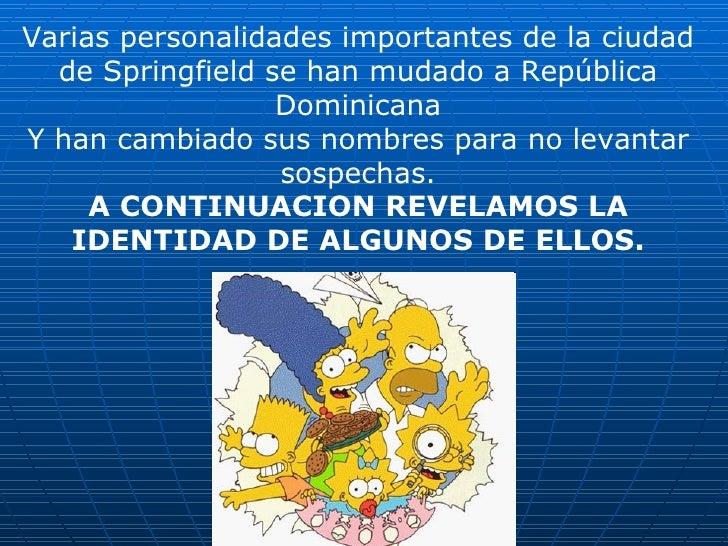 Varias personalidades importantes de la ciudad de Springfield se han mudado a República Dominicana Y han cambiado sus nomb...
