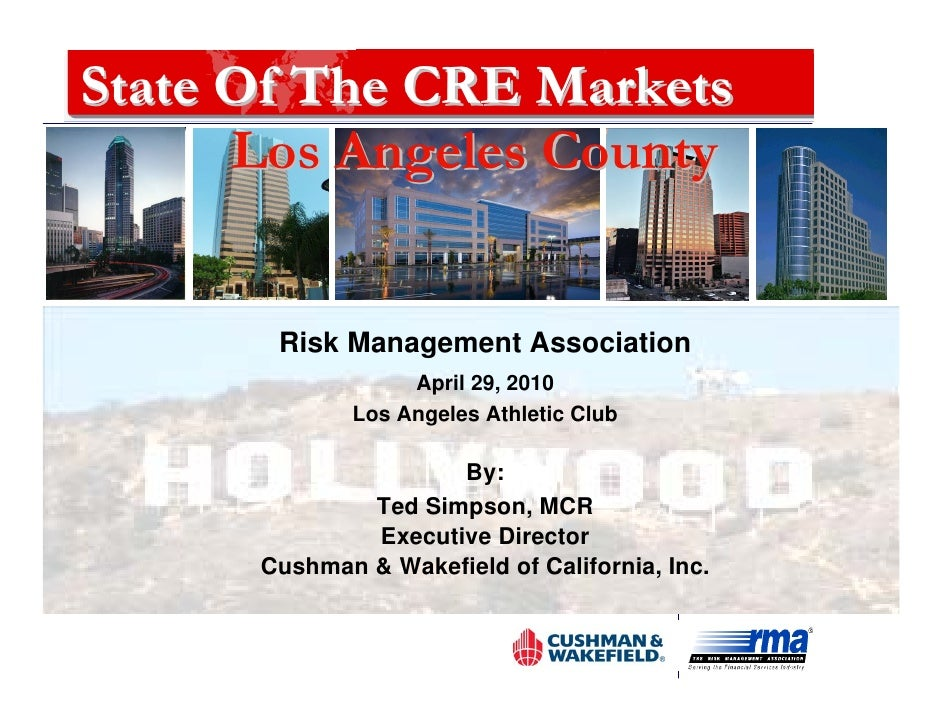 State Of The CRE Markets       Los Angeles County          Risk Management Association                   April 29, 2010   ...