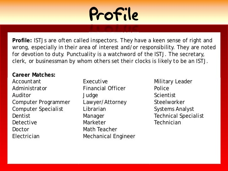 Profile Profile: ISTJs are often called inspectors. They have a keen sense of right and wrong, especially in their area of...