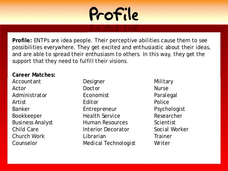 Profile Profile: ENTPs are idea people. Their perceptive abilities cause them to see possibilities everywhere. They get ex...