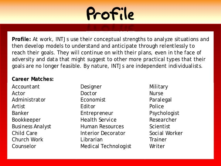 Profile Profile: At work, INTJs use their conceptual strengths to analyze situations and then develop models to understand...