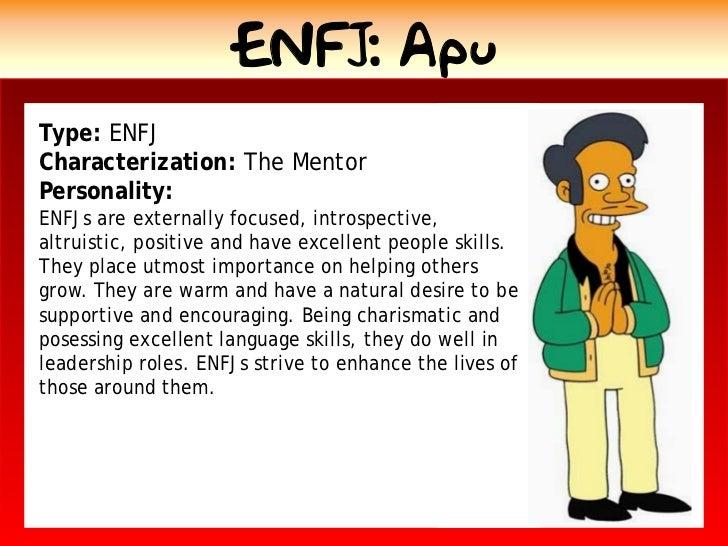 ENFJ: Apu Type: ENFJ Characterization: The Mentor Personality: ENFJs are externally focused, introspective, altruistic, po...