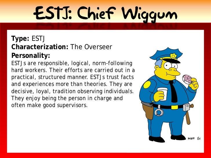 ESTJ: Chief Wiggum Type: ESTJ Characterization: The Overseer Personality: ESTJs are responsible, logical, norm-following h...