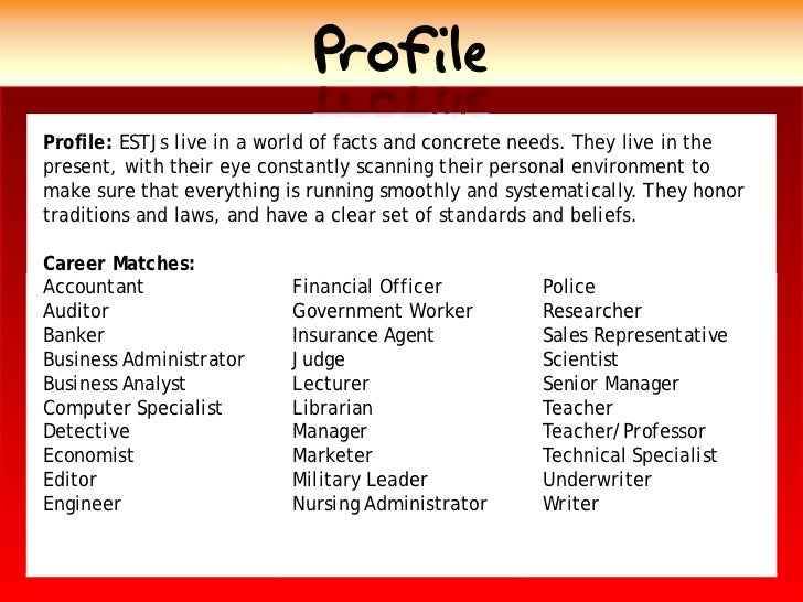 Profile Profile: ESTJs live in a world of facts and concrete needs. They live in the present, with their eye constantly sc...
