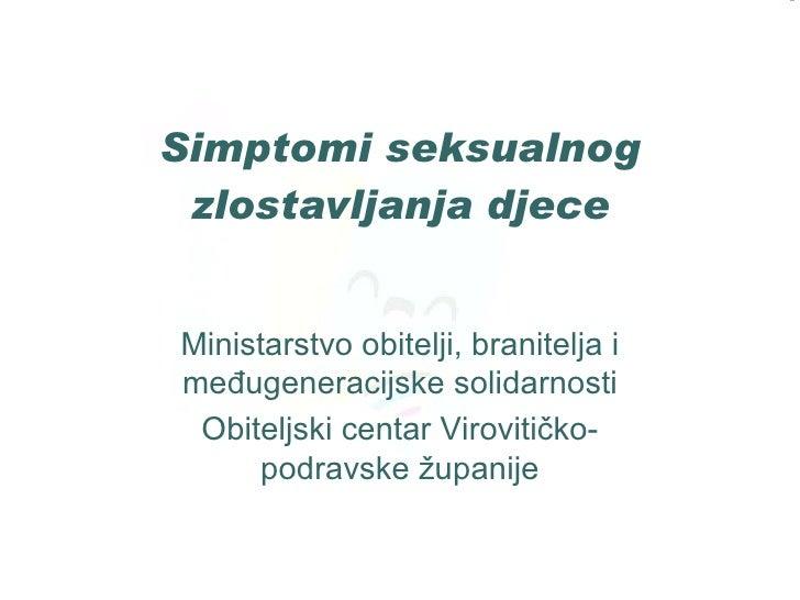 Simptomi seksualnog zlostavljanja djece Ministarstvo obitelji, branitelja i međugeneracijske solidarnosti Obiteljski centa...