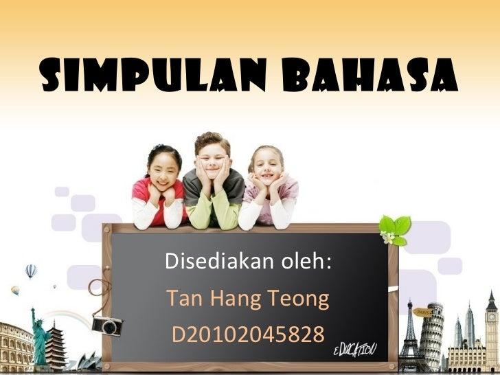SIMPULAN BAHASA Disediakan oleh: Tan Hang Teong D20102045828