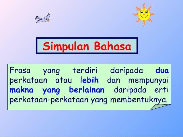 Simpulan BahasaFrasa   yang   terdiri   daripada  duaperkataan atau lebih dan mempunyaimakna yang berlainan daripada ertip...