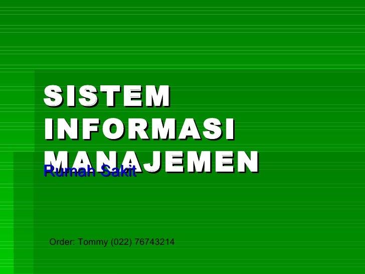 SISTEM INFORMASI MANAJEMEN Rumah Sakit Order: Tommy (022) 76743214