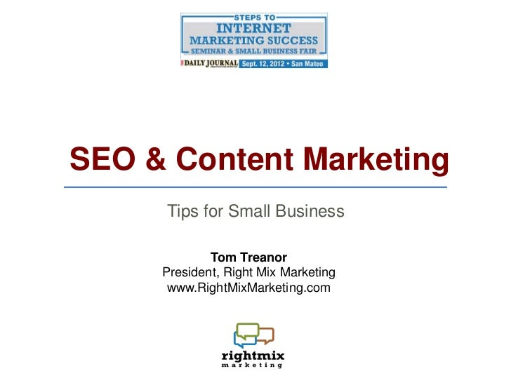 SEO & Content Marketing     Tips for Small Business             Tom Treanor     President, Right Mix Marketing      www.Ri...