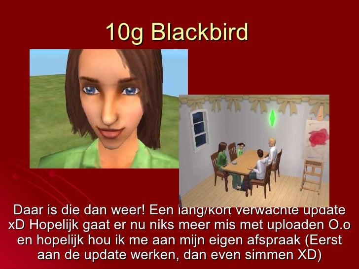 10g Blackbird Daar is die dan weer! Een lang/kort verwachte update xD Hopelijk gaat er nu niks meer mis met uploaden O.o e...