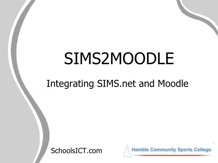 SIMS2MOODLE Integrating SIMS.net and Moodle SchoolsICT.com