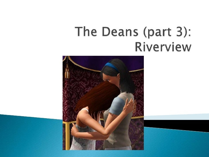 The Deans (part 3): Riverview<br />