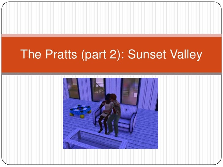 The Pratts (part 2): Sunset Valley<br />