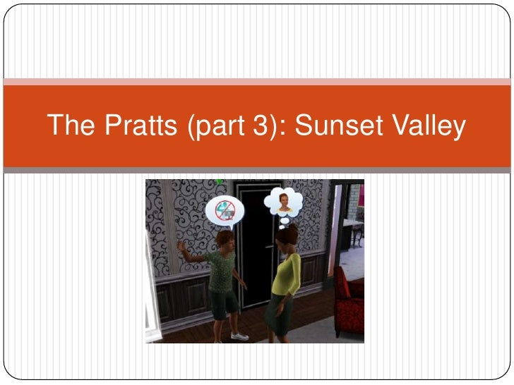 The Pratts (part 3): Sunset Valley<br />