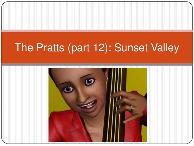The Pratts (part 12): Sunset Valley