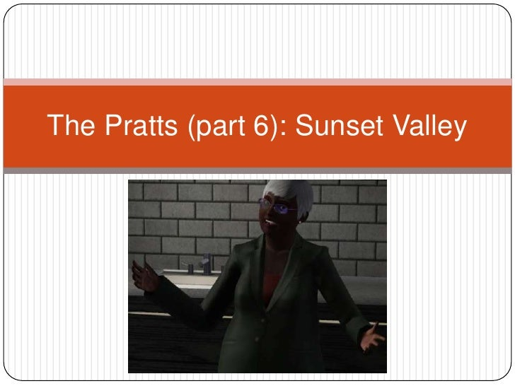 The Pratts (part 6): Sunset Valley<br />