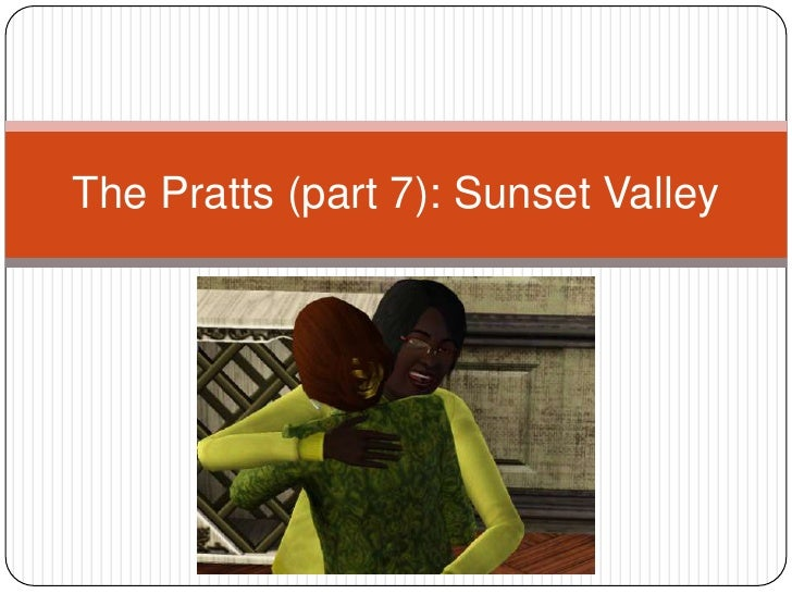 The Pratts (part 7): Sunset Valley<br />