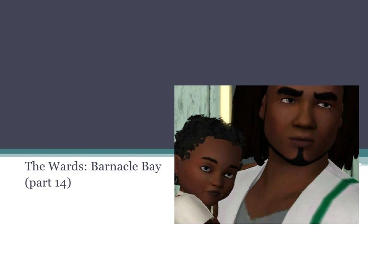The Wards: Barnacle Bay<br />(part 14)<br />