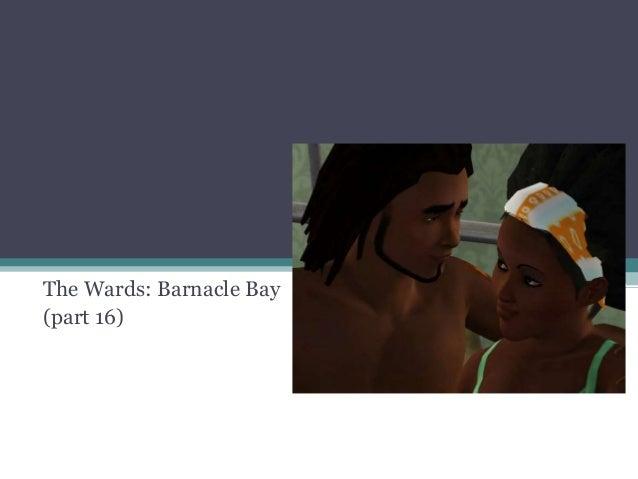 The Wards: Barnacle Bay (part 16)