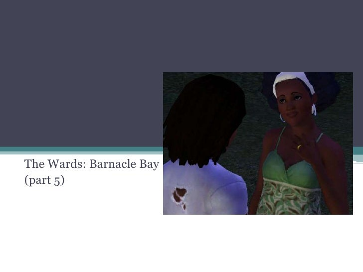 The Wards: Barnacle Bay<br />(part 5)<br />