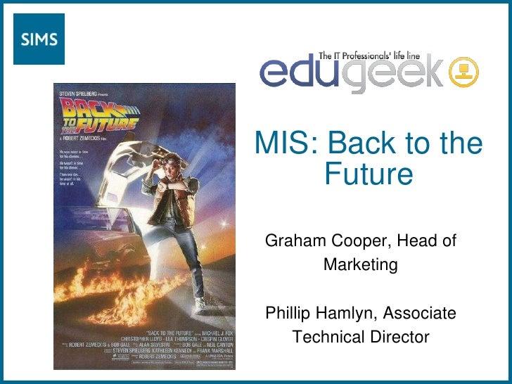 MIS: Back to the Future<br />Graham Cooper, Head of Marketing<br />Phillip Hamlyn, Associate Technical Director<br />