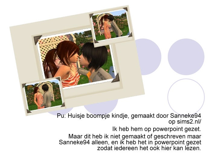 Pu: Huisje boompje kindje, gemaakt door Sanneke94 op sims2.nl/ Ik heb hem op powerpoint gezet. Maar dit heb ik niet gemaak...