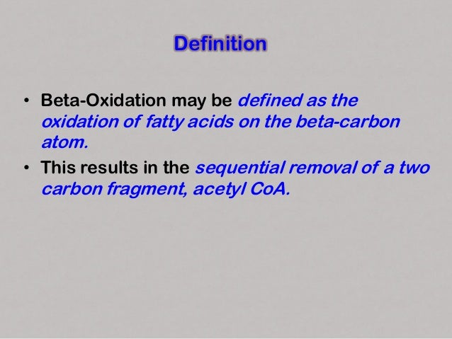 • Three stages • Activation of fatty acids occurring in the cytosol • Transport of fatty acids into mitochondria • Beta-Ox...