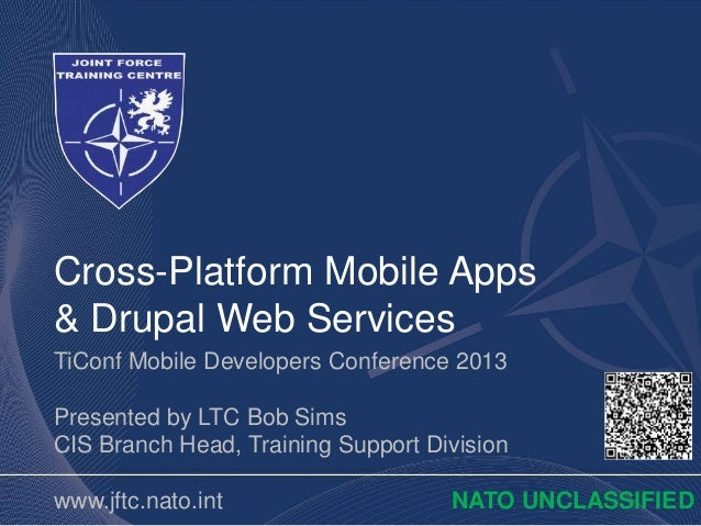 Cross-Platform Mobile Apps& Drupal Web ServicesTiConf Mobile Developers Conference 2013Presented by LTC Bob SimsCIS Branch...