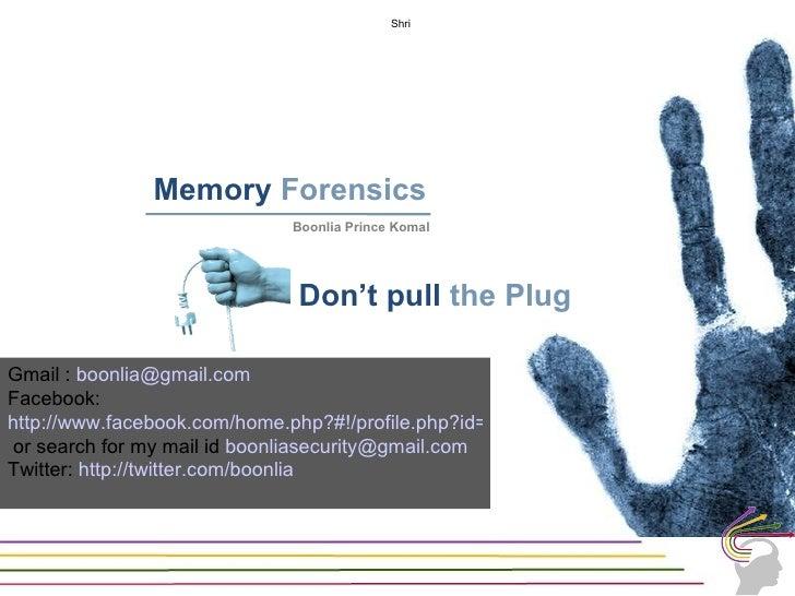 Shri               Memory Forensics                             Boonlia Prince Komal                              Don't pu...