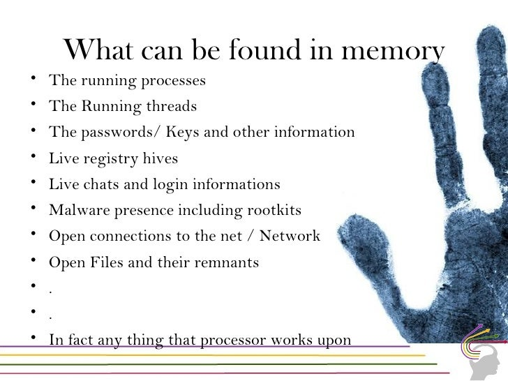 The Process of Memory forensics•   Capture the memory•   Analyze the memory•   Reconstruction of the memory state•   Recon...
