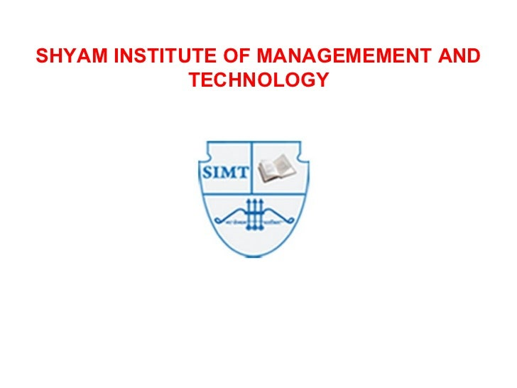 SHYAM INSTITUTE OF MANAGEMEMENT AND TECHNOLOGY