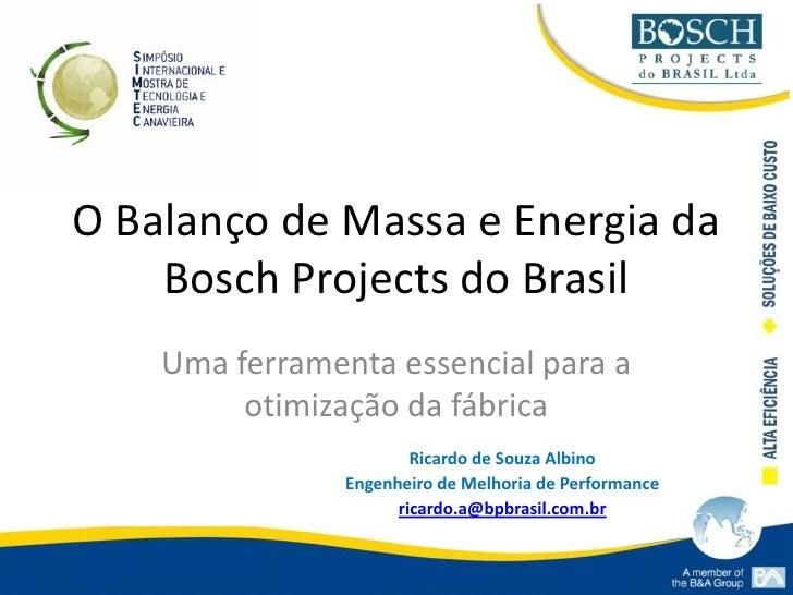 O Balanço de Massa e Energia da Bosch Projects do Brasil<br />Uma ferramenta essencial para a otimização da fábrica<br />R...
