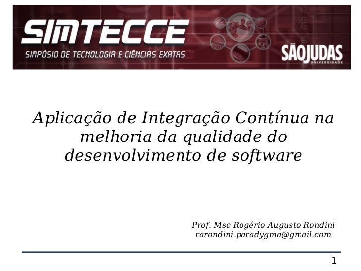 Aplicação de Integração Contínua na      melhoria da qualidade do    desenvolvimento de software                  Prof. Ms...