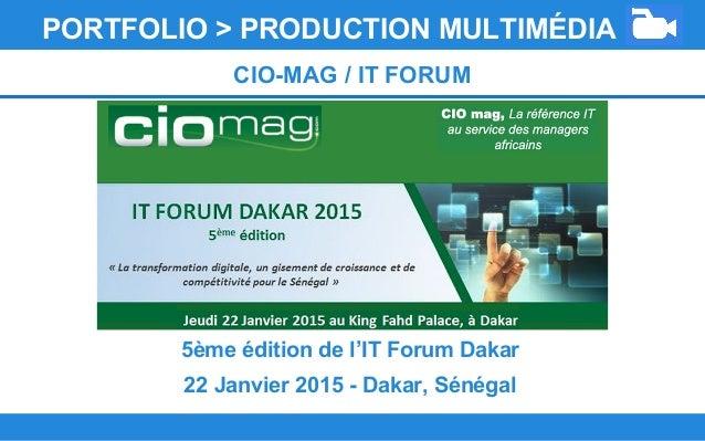 5ème édition de l'IT Forum Dakar 22 Janvier 2015 - Dakar, Sénégal PORTFOLIO > PRODUCTION MULTIMÉDIA CIO-MAG / IT FORUM