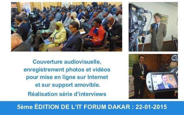 5ème ÉDITION DE L'IT FORUM DAKAR : 22-01-2015 Couverture audiovisuelle, enregistrement photos et vidéos pour mise en ligne...