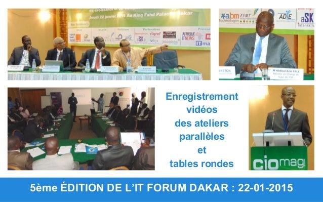 5ème ÉDITION DE L'IT FORUM DAKAR : 22-01-2015 Enregistrement vidéos des ateliers parallèles et tables rondes