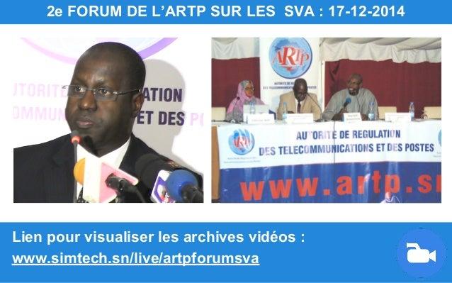 Lien pour visualiser les archives vidéos : www.simtech.sn/live/artpforumsva 2e FORUM DE L'ARTP SUR LES SVA : 17-12-2014